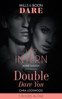 Her Intern / Double Dare You: Her Intern / Double Dare You (Mills & Boon Dare)