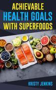 Achievable Health Goals With Superfoods