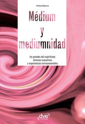 Médium y mediumnidad. Los grandes del espiritismo, técnicas evocativas y experiencias extrasensoriales