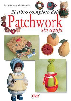 El libro completo del patchwork sin aguja