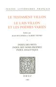 Le Testament Villon : le Lais Villon et les Poèmes variés. Index des mots ; index des noms propres ; index analytique