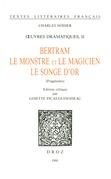 Œuvres dramatiques. II, Bertram ; Le Monstre et le magicien ; Le songe d'or (fragments)