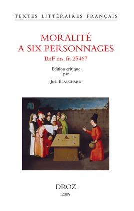 Moralité à six personnages (BNF ms. fr. 25467)