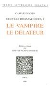 Œuvres dramatiques. I : Le Vampire ; Le Délateur