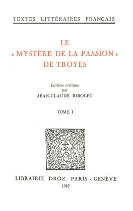 """Le """"Mystère de la Passion"""" de Troyes : Mistere de la Passion de Nostre Seigneur Troyes, XVe siècle"""