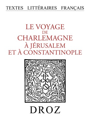 Le Voyage de Charlemagne à Jérusalem et à Constantinople