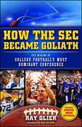 How the SEC Became Goliath: The Making of College Football's Most Dominant Conference