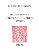 Michel Servet hérétique et martyr : 1553-1953