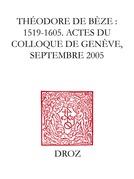 Théodore de Bèze : 1519-1605