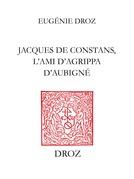 Jacques de Constans, l'ami d'Agrippa d'Aubigné