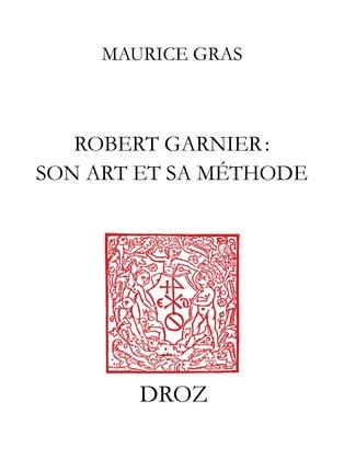 Robert Garnier : son art et sa méthode