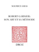 Robert Garnier : son art et sa méthode