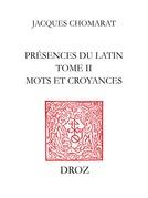 Présences du latin. T. II, Mots et croyances