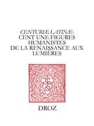 """""""Centuriæ latinæ"""" : cent une figures humanistes de la Renaissance aux Lumières. II, à la mémoire de Marie-Madeleine de La Garanderie"""