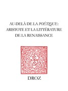 """Au-delà de la """"Poétique"""" : Aristote et la littérature de la Renaissance"""