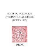 Actes du Colloque internaltional Erasme, Tours, 1986