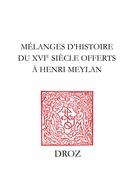 Mélanges d'histoire du XVIe siècle offerts à Henri Meylan