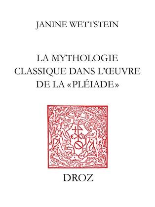 La mythologie classique dans l'œuvre de la «Pléiade»