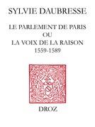 Le Parlement de Paris ou la voix de la Raison (1559-1589) / Préface de Denis Crouzet