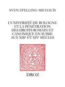 L'Université de Bologne et lapénétration des droits romain et canonique en Suisse auxXIIIeet XIVe siècles