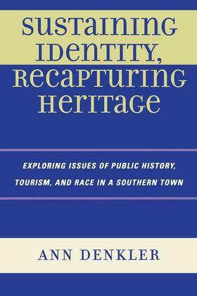 Sustaining Identity, Recapturing Heritage: Exploring Issues of Public History, Tourism, and Race in a Southern Rural Town