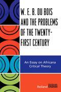 W.E.B. Du Bois and the Problems of the Twenty-First Century: An Essay on Africana Critical Theory