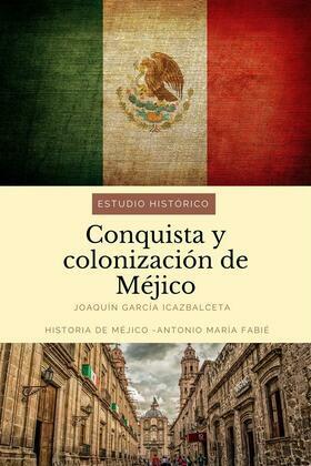 Conquista y colonización de Méjico: estudio histórico