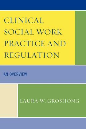 Clinical Social Work Practice and Regulation: An Overview