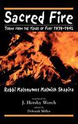 Sacred Fire: Torah from the Years of Fury 1939-1942