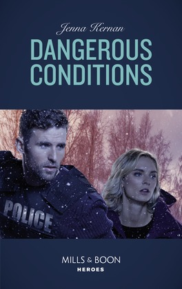 Dangerous Conditions (Mills & Boon Heroes) (Protectors at Heart, Book 4)