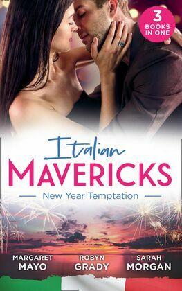 Italian Mavericks: New Year Temptation: Her Husband's Christmas Bargain (Marriage and Mistletoe) / Confessions of a Millionaire's Mistress / The Italian's New-Year Marriage Wish (Mills & Boon M&B)