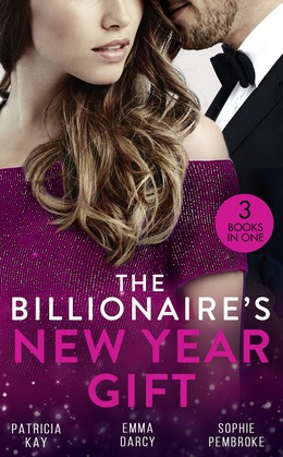 The Billionaire's New Year Gift: The Billionaire and His Boss (The Hunt for Cinderella) / The Billionaire's Scandalous Marriage / The Unexpected Holiday Gift (Mills & Boon M&B)