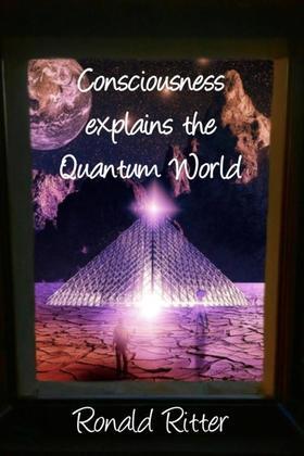 Consciousness explains the Quantum World