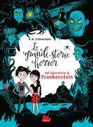 Le grandi storie horror. Nel laboratorio di Frankenstein