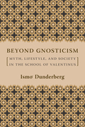 Beyond Gnosticism: Myth, Lifestyle, and Society in the School of Valentinus