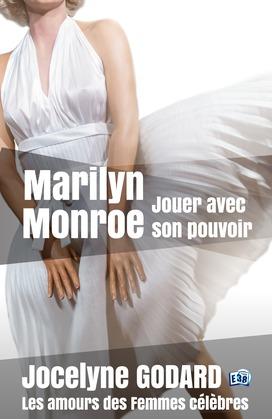 Marilyn Monroe, jouer avec son pouvoir