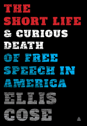 The Short Life and Curious Death of Free Speech in America