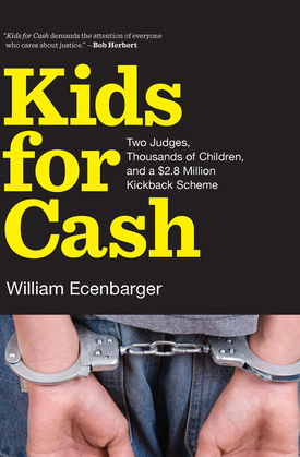 Kids for Cash: Two Judges, Thousands of Children, and a $2.6 Million Kickback Scheme