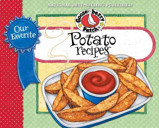 Our Favorite Potato Recipes Cookbook: Whether smashed, shredded or baked, it seems like nearly all our favorite comfort foods include potatoes!