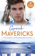 Greek Mavericks: The Greek's Unforgettable Secret: The Secret Kept from the Greek / The Giannakis Bride / The Marakaios Baby (Mills & Boon M&B)