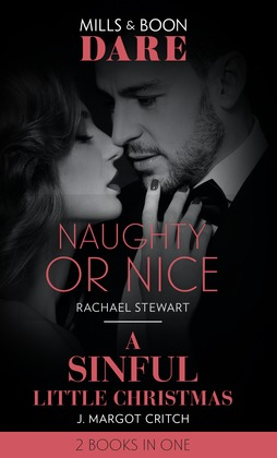 Naughty Or Nice / A Sinful Little Christmas: Naughty or Nice / A Sinful Little Christmas (Sin City Brotherhood) (Mills & Boon Dare)