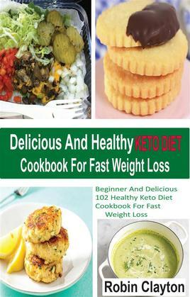 Delicious And Healthy Keto Diet Cookbook For Fast Weight Loss