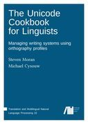 The Unicode Cookbook for Linguists: Managing Writing Systems Using Orthography Profiles