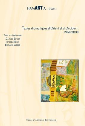Textes dramatiques d'Orient et d'Occident: 1968-2008