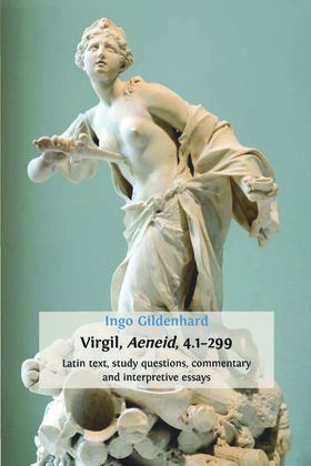 Virgil, Aeneid, 4.1-299. Latin Text, Study Questions, Commentary and Interpretative Essays