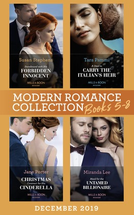 Modern Romance December 2019 Books 5-8: Snowbound with His Forbidden Innocent / A Deal to Carry the Italian's Heir / Christmas Contract for His Cinderella / Maid for the Untamed Billionaire (Mills & Boon e-Book Collections)