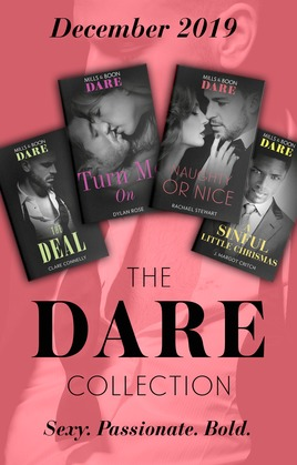 The Dare Collection December 2019: The Deal (The Billionaires Club) / Turn Me On / Naughty or Nice / A Sinful Little Christmas (Mills & Boon e-Book Collections)