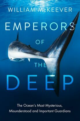 Emperors of the Deep: The Ocean's Most Mysterious, Misunderstood and Important Guardians