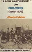 La vie quotidienne au Far West, 1860-1890