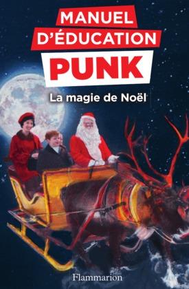 Manuel d'éducation punk. La magie de Noël